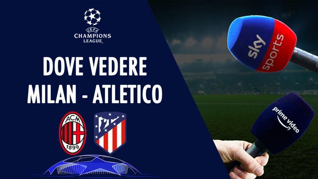 dimana untuk melihat milan atletico madrid di tv live streaming sky atau amazon prime uefa champions league
