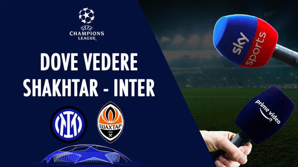 dove vedere shakhtar donetsk inter in tv diretta streaming sky amazon prime mediaset fc inter news uefa champions league