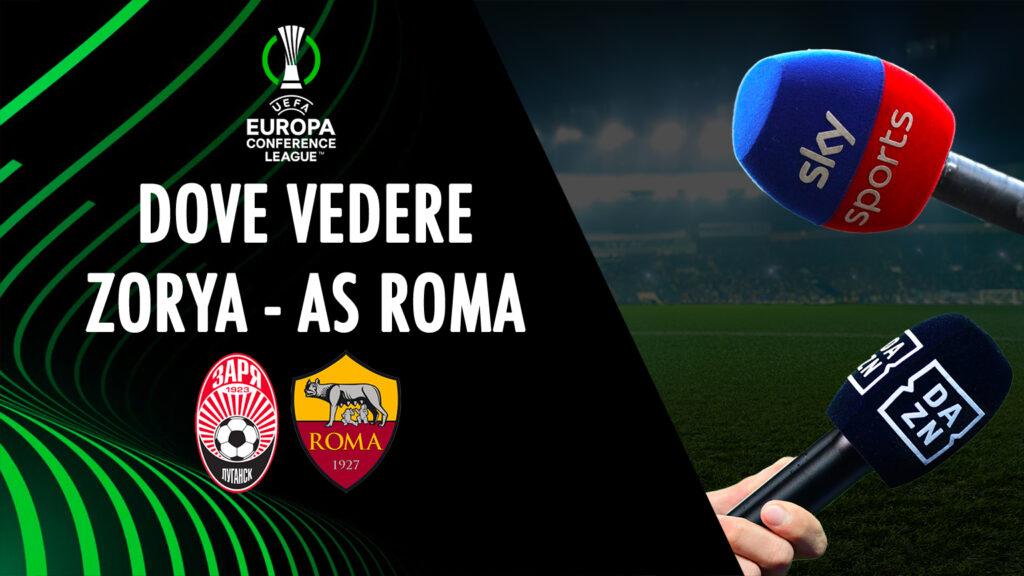 dove vedere zorya roma di tv diretta streaming langsung liga konferensi uefa sky o dazn